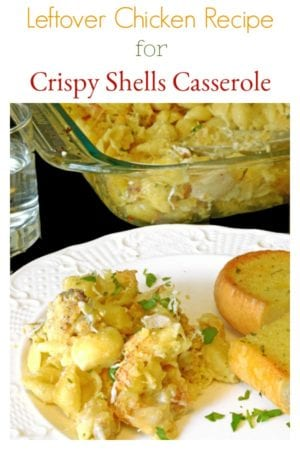 Looking for Leftover Chicken Recipes? Platter Talk shows you how to make this Crispy Shells Casserole, using you chicken leftovers!